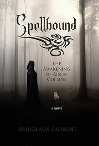 Spellbound: The Awakening of Aislin Collins [9781450296205]