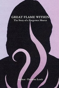 Great Flame Within - The Story of a Forgo... [9780557701223]
